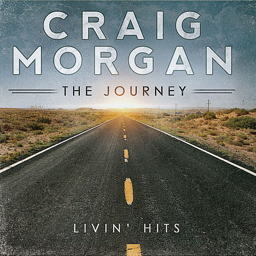 The Journey (Livin' Hits) by Craig Morgan