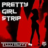 Pretty Girl Strip by Todd Terry
