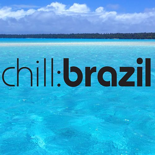 Chill Brazil - Sea by Various Artists