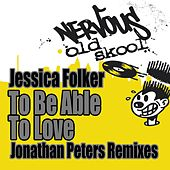 To Be Able To Love - Jonathan Peters Remixes by Jessica Folker