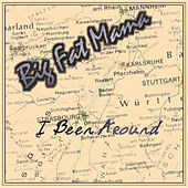 I Been Around by Big Fat Mama