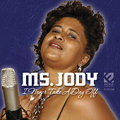 I Never Take A Day Off by Ms. Jody