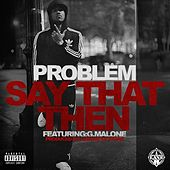 Say That Then (feat. Glasses Malone) - Single by Problem
