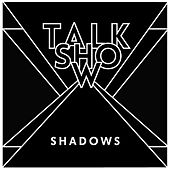 Shadows by Talk Show