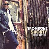 Say That To Say This by Trombone Shorty