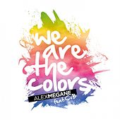 We Are the Colors by Alex Megane