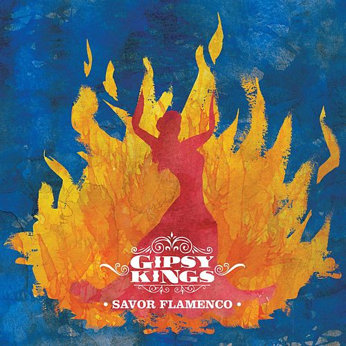 Savor Flamenco by Gipsy Kings