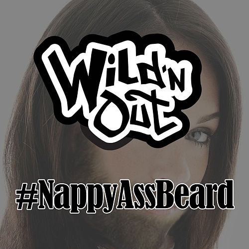 Nappy Ass Beard by Wild'n Out