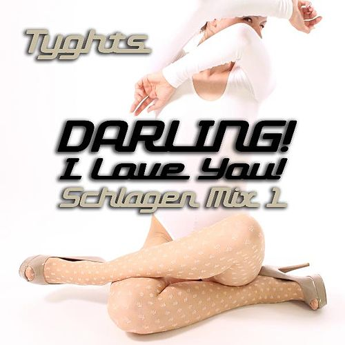 Darling! I Love You! Schlager Mix 1 by Tyghts