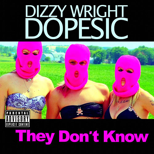 They Don't Know (feat. Dopesic) by Dizzy Wright