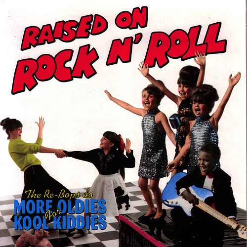 Raised On Rock N' Roll by The Re-Bops