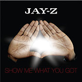 Show Me What You Got by Jay Z