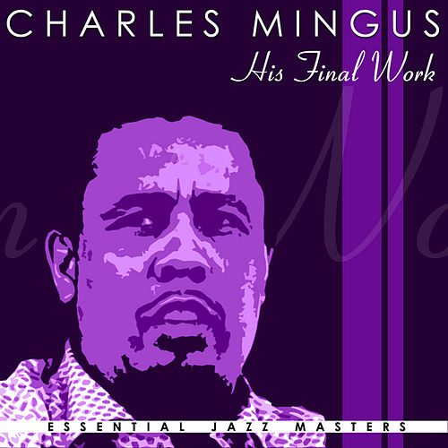 His Final Work by Charles Mingus