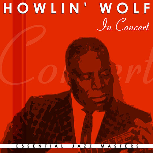 Howlin' Wolf In Concert by Howlin' Wolf