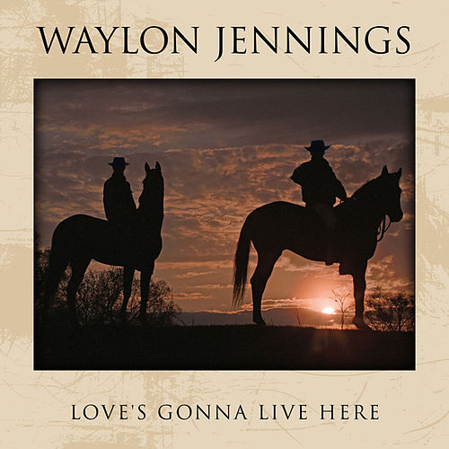 Love's Gonna Live Here by Waylon Jennings