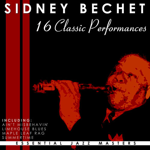 16 Classic Performances: Sidney Bechet by Sidney Bechet