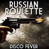Russian Roulette by Disco Fever
