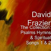 The Collection: Psalms Hymns & Spiritual Songs 1 & 2 by David Frazier