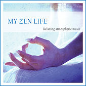 My Zen Life (Relaxing Atmospheric Music) by Various Artists