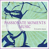 Passionate Moments Music (Evocative Music) by Various Artists