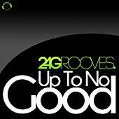 Up to No Good by 2-4 Grooves