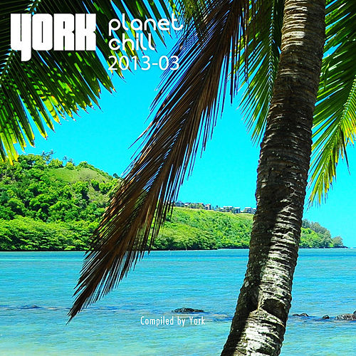 Planet Chill 2013-03 (Compiled By York) by Various Artists
