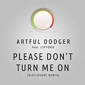 Please Don't Turn Me On (Disclosure Remix) by Artful Dodger