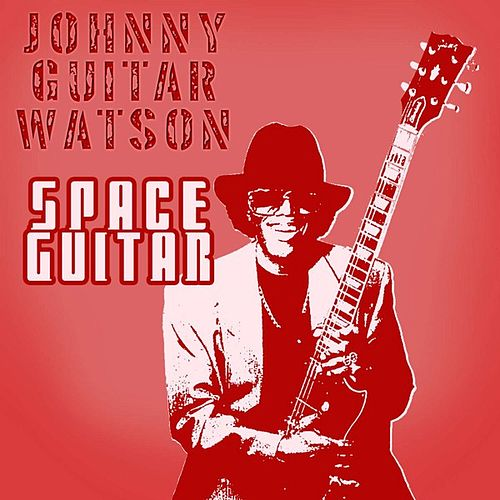 Space Guitar by Johnny 'Guitar' Watson