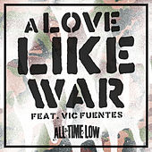 A Love Like War (feat. Vic Fuentes) - Single by All Time Low