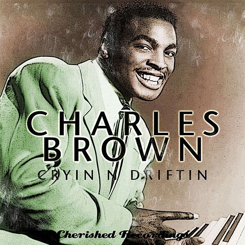 Cryin' and Driftin' by Charles Brown