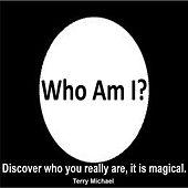 Who Am I? (Discover Who You Really Are, It Is Magical) by Terry Michael