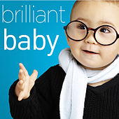 Brilliant Baby - A Collection Of The World's Most Popular Classical Music to Increase Brain Power with Beethoven, Bach, Mozart, Handel, Vivaldi, Barber, and More! by Various Artists