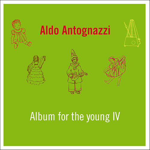 Album for the Young IV by Aldo Antognazzi