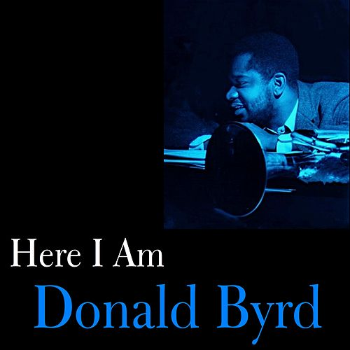 Here I Am by Donald Byrd
