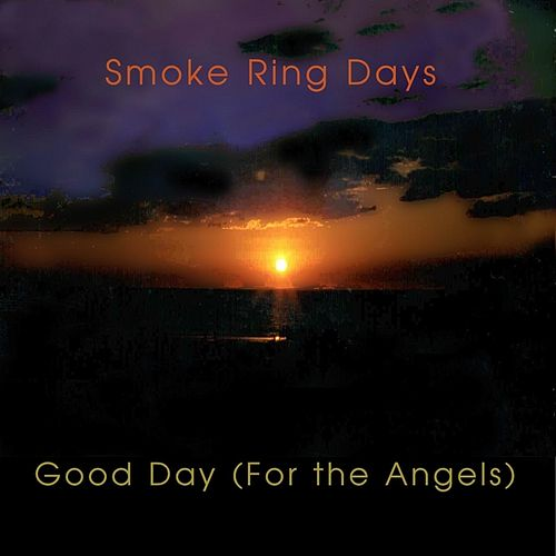 Good Day (For the Angels) by Smoke Ring Days