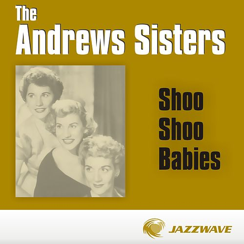 Shoo Shoo Babies by The Andrews Sisters