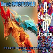 A Sucker Of Trance by Burak Harsitlioglu