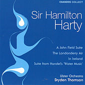 Harty:  John Field Suite; Londonderry Air; Handel's Water Music; In Ireland by Sir Hamilton Harty