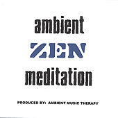 Ambient Music For Zen Meditation: Zen by Ambient Music Therapy