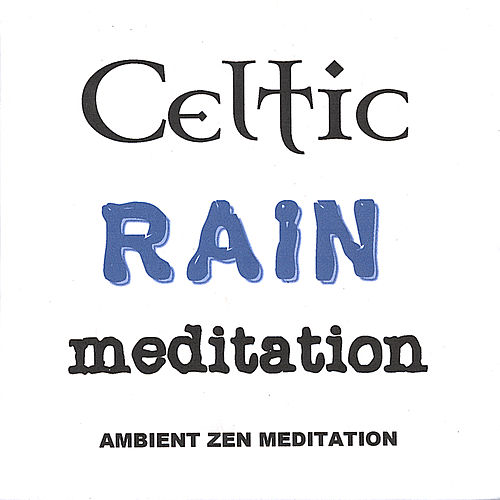 Celtic Rain Meditation by Ambient Music Therapy