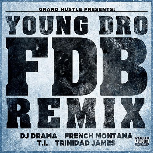FDB (Remix) [feat. DJ Drama, French Montana, T.I. and Trinidad James] - Single by Young Dro