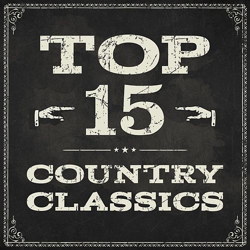 Top 15 Country Classics by Various Artists