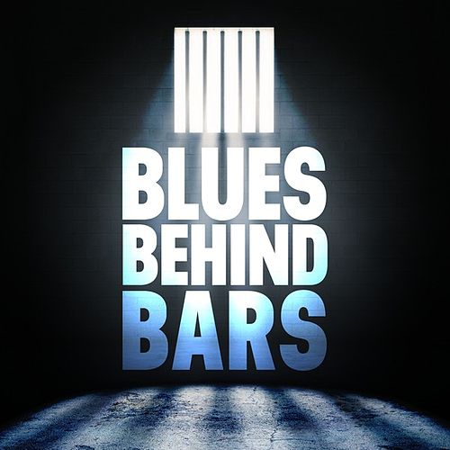 Blues Behind Bars by Various Artists