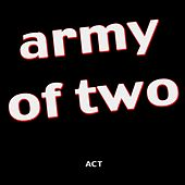 Army of Two by ACT