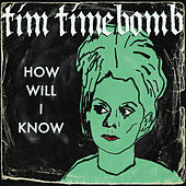How Will I Know by Tim Timebomb