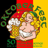 Oktoberfest: 50 Drinking Songs for a German Octoberfest by Various Artists