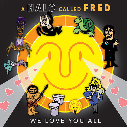 We Love You All by A Halo Called Fred