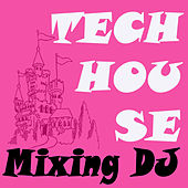 Techhouse Mixing DJ (The Best Electro House, Electronic Dance, EDM, Techno, House, Deep House, Techhouse & Progressive Trance) by Various Artists