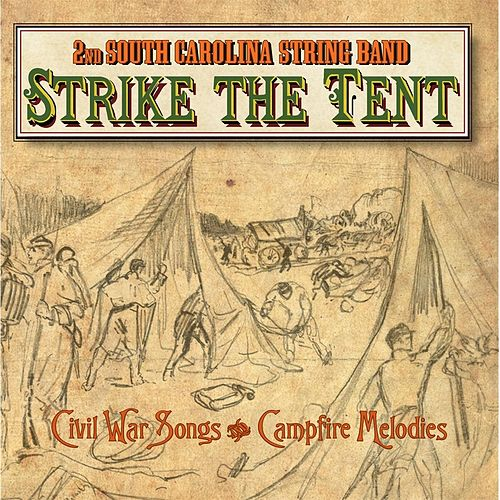 Strike the Tent (Civil War Songs & Campfire Melodies) by 2nd South Carolina String Band