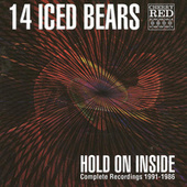 Hold on Inside - Complete Recordings 1986 - 1991 by 14 Iced Bears